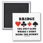 Bridge The Only Game Where I Enjoy Being The Dummy