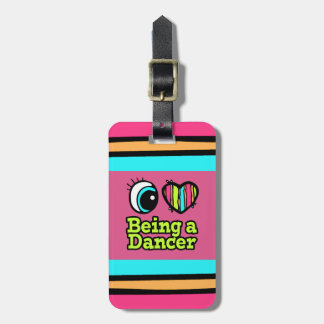 Bright Eye Heart I Love Being a Dancer Luggage Tag