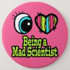 Bright Eye Heart I Love Being a Mad Scientist 6 Cm Round Badge