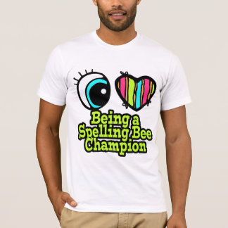 Bright Eye Heart I Love Being a Spelling Bee Champ T-Shirt