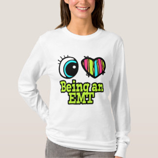 Bright Eye Heart I Love Being an EMT T-Shirt