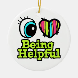 Bright Eye Heart I Love Being Helpful Christmas Ornament