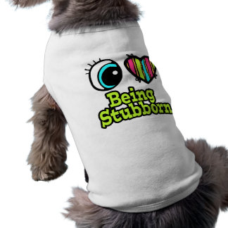 Bright Eye Heart I Love Being Stubborn Pet Clothes