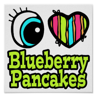 Bright Eye Heart I Love Blueberry Pancakes Poster