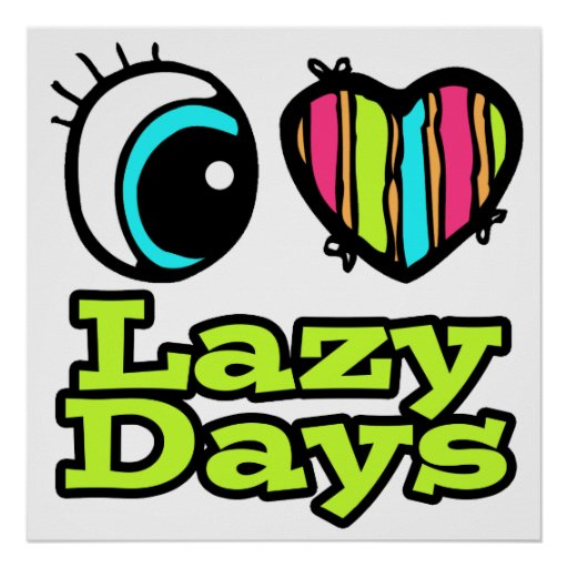 Bright Eye Heart I Love Lazy Days Posters