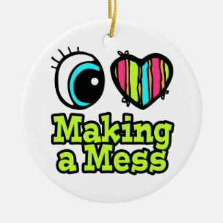 Bright Eye Heart I Love Making a Mess Christmas Ornament