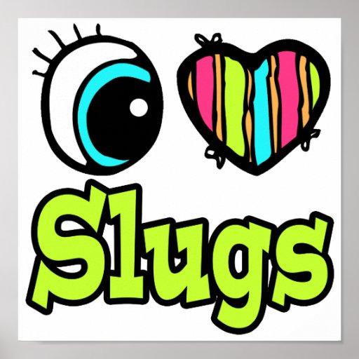 Bright Eye Heart I Love Slugs Poster