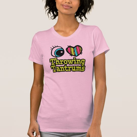 Bright Eye Heart I Love Throwing Tantrums T-Shirt