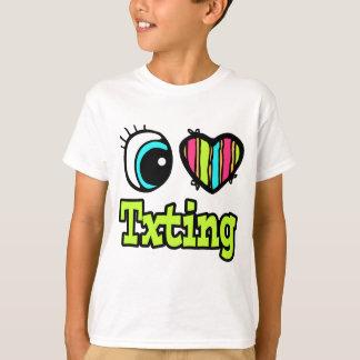 Bright Eye Heart I Love Txting T-Shirt
