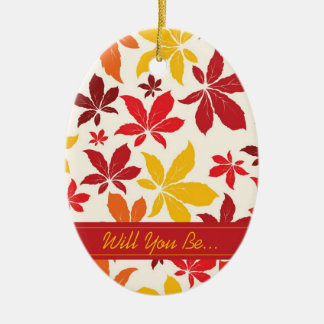 Bright Fall Leaves Will You Be My Bridesmaid Ceramic Oval Decoration