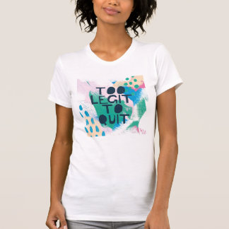 Bright Inspiration III | Too Legit To Quit T-Shirt