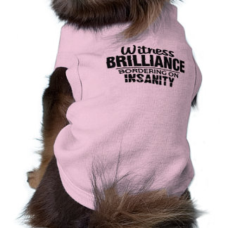 BRILLIANCE VS INSANITY pet clothing