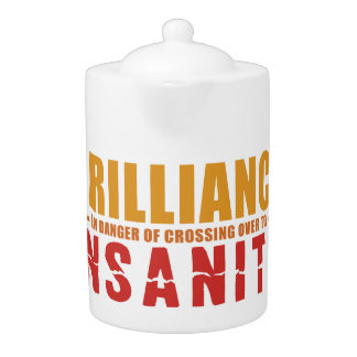 BRILLIANCE VS INSANITY teapot