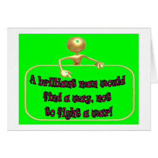 Brilliant Man would find a way Not to Fght a War Greeting Card