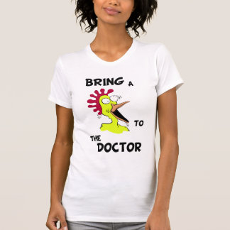 Bring A Chicken To The Doctor Shirt