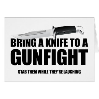 Bring A Knife To A Gunfight Greeting Card