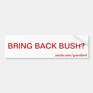 BRING BACK BUSH? BUMPER STICKER