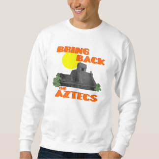 Bring Back the Aztecs Sweatshirt