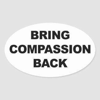 Bring Compassion Back Oval Sticker