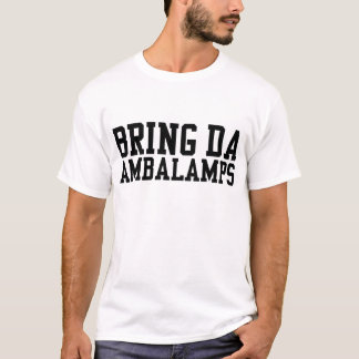 Bring Da Ambalamps (or Amber Lamps lol) T-Shirt