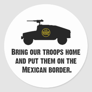 Bring Home Our Troops - Mexican Border Round Sticker