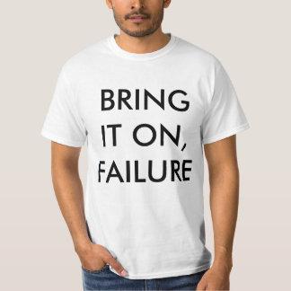 Bring it on, failure T-Shirt