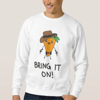 Bring it on! sweatshirt