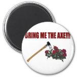 Bring Me The Axe!!! Fridge Magnets