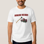 Bring Me The Axe!!! T Shirts