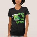 BRING ON THE GREEN! TEE SHIRTS