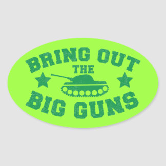 BRING OUT THE BIG GUNS with tank weapon Oval Sticker