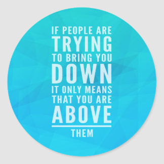 Bring You Down Quote Classic Round Sticker