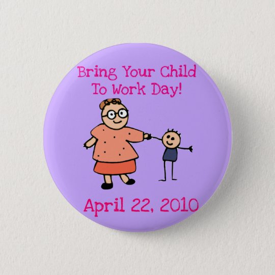 Bring Your Child TO Work Day 2010 Button