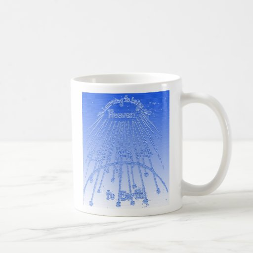 Bringing Heaven to Earth Coffee Mug