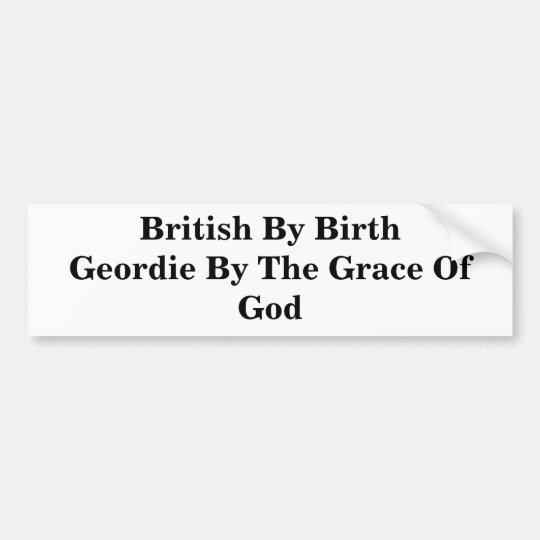 British By Birth Geordie By The Grace Of