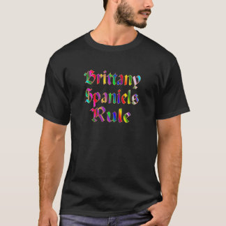 Brittany Spaniels Rule T-Shirt