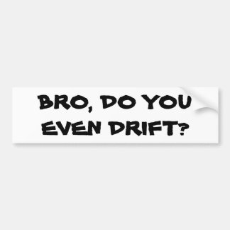 Bro, Do You Even Drift? Bumper Sticker