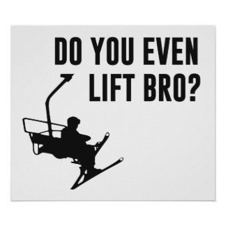 Bro, Do You Even Ski Lift? Poster