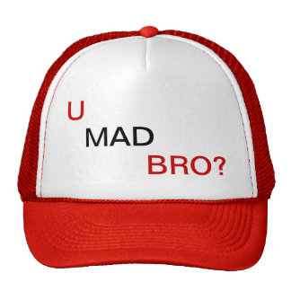 Bro, U mad? Cap