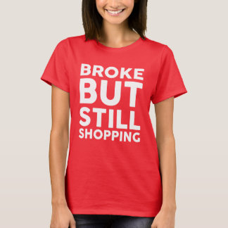 Broke But Still Shopping T-shirts For Women Funny
