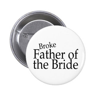 Broke Father of the Bride 2 6 Cm Round Badge
