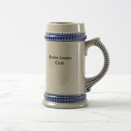 Broke Losers Club Stein Coffee Mugs