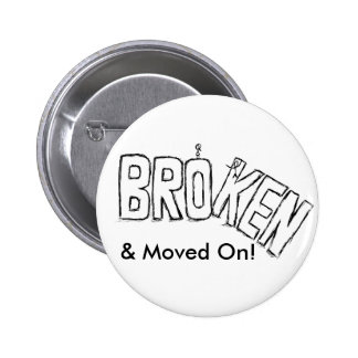 Broken and Moved On Pin