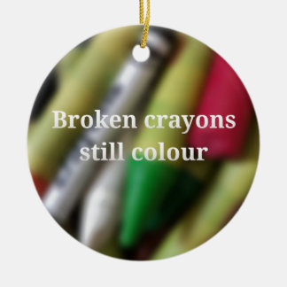 Broken Crayons quote Christmas Ornament