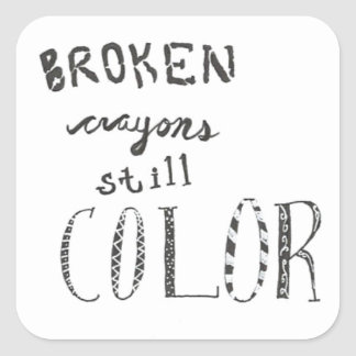 Broken crayons still color square sticker