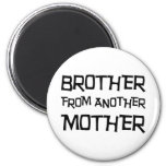 Brother From Another Mother Magnets