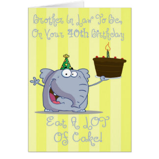 Brother In Law To Be Eat More Cake 40th Birthday Greeting Card