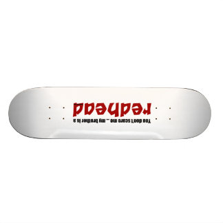 Brother is a Redhead Skate Board