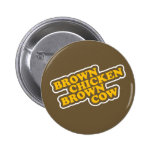 Brown Chicken Brown Cow Pin