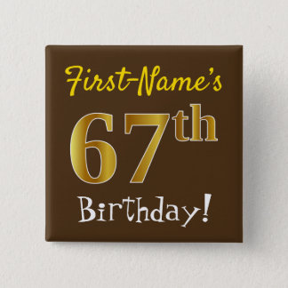 Brown, Faux Gold 67th Birthday, With Custom Name 15 Cm Square Badge